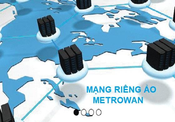Metrowan – Dịch vụ cung cấp mạng riêng ảo tốc độ cao